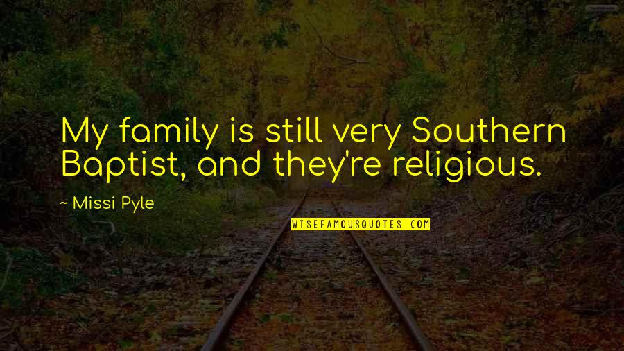 Baptist Quotes By Missi Pyle: My family is still very Southern Baptist, and