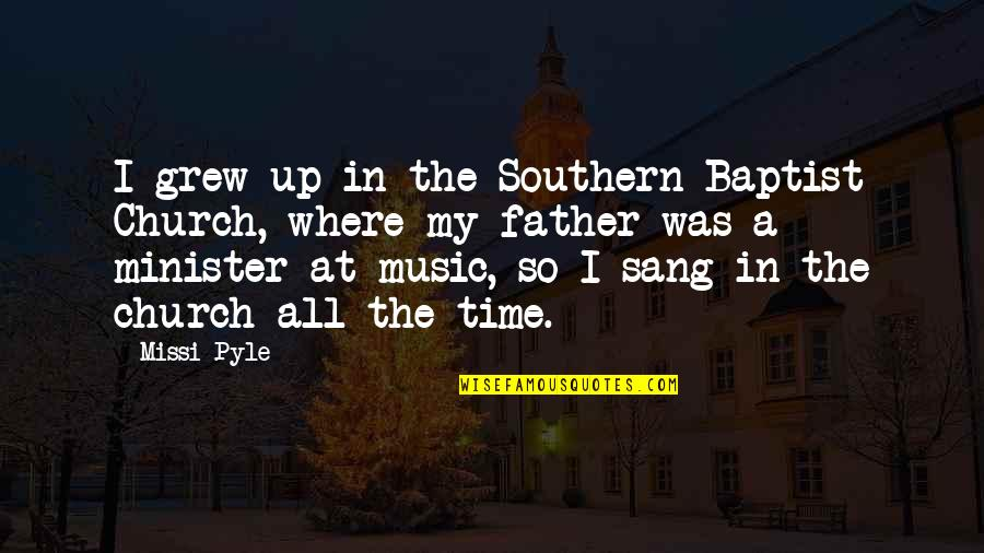 Baptist Quotes By Missi Pyle: I grew up in the Southern Baptist Church,