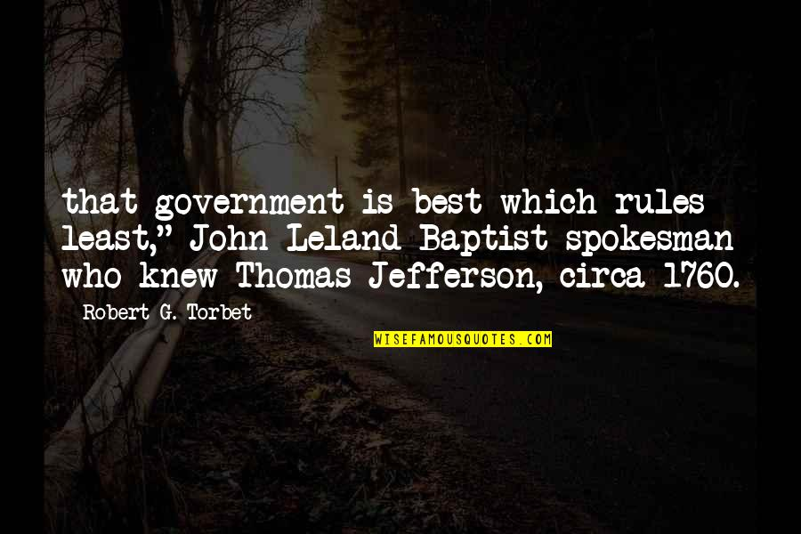"Baptist Quotes By Robert G. Torbet: that government is best which rules least,"" John"