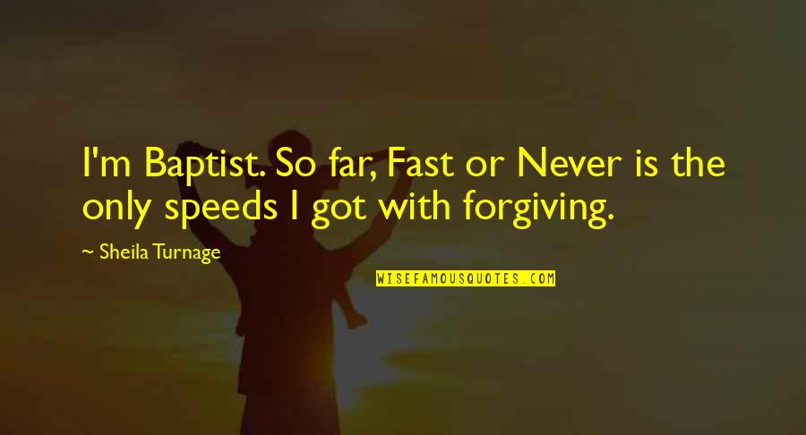 Baptist Quotes By Sheila Turnage: I'm Baptist. So far, Fast or Never is