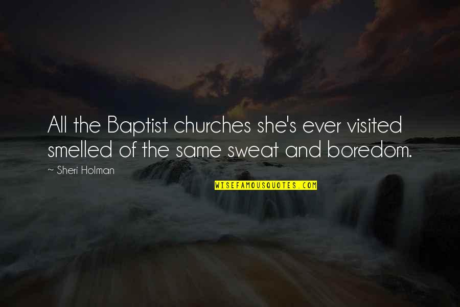 Baptist Quotes By Sheri Holman: All the Baptist churches she's ever visited smelled