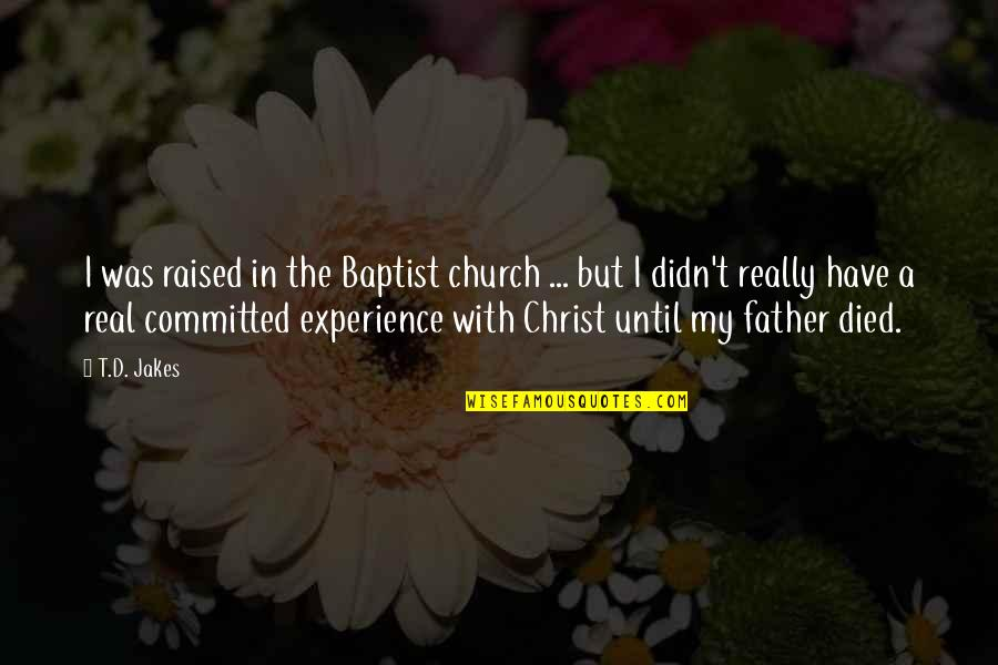 Baptist Quotes By T.D. Jakes: I was raised in the Baptist church ...