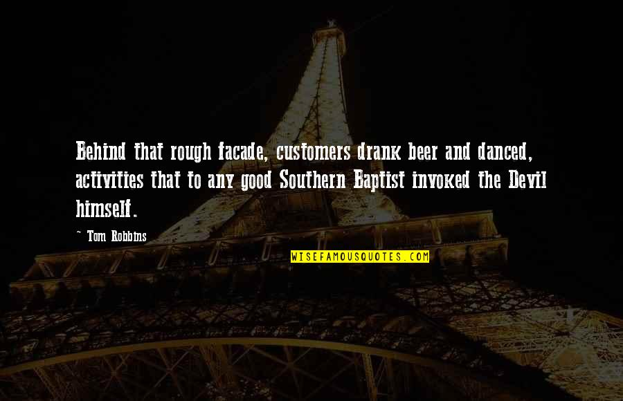 Baptist Quotes By Tom Robbins: Behind that rough facade, customers drank beer and