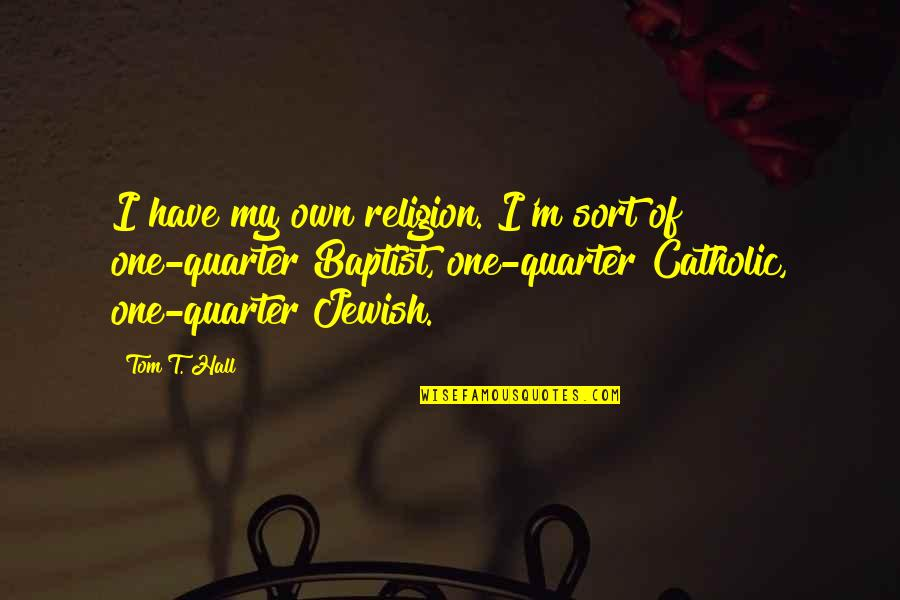 Baptist Quotes By Tom T. Hall: I have my own religion. I'm sort of