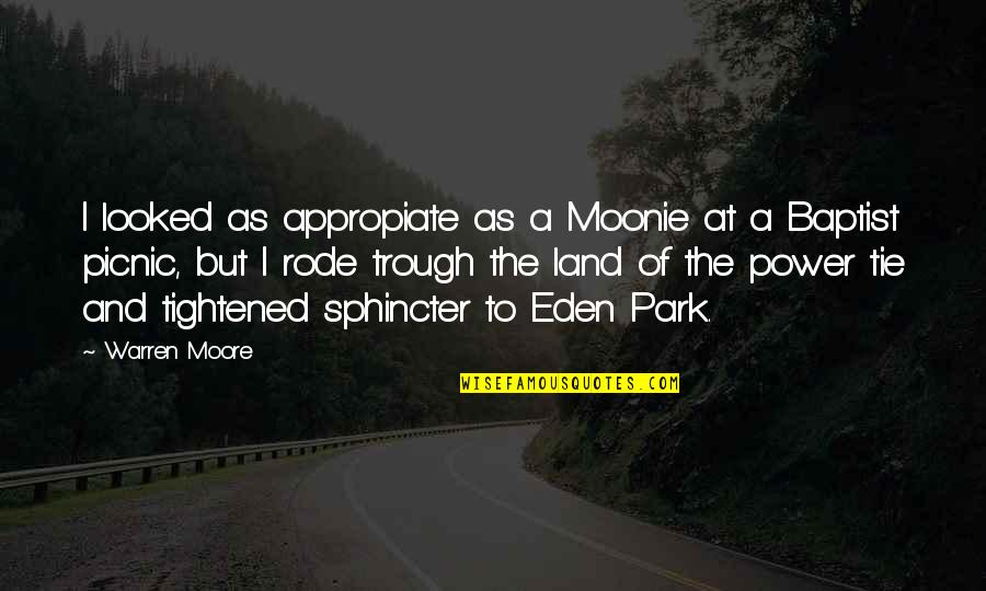 Baptist Quotes By Warren Moore: I looked as appropiate as a Moonie at