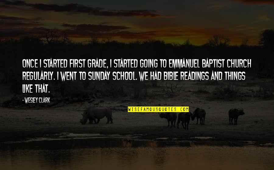 Baptist Quotes By Wesley Clark: Once I started first grade, I started going