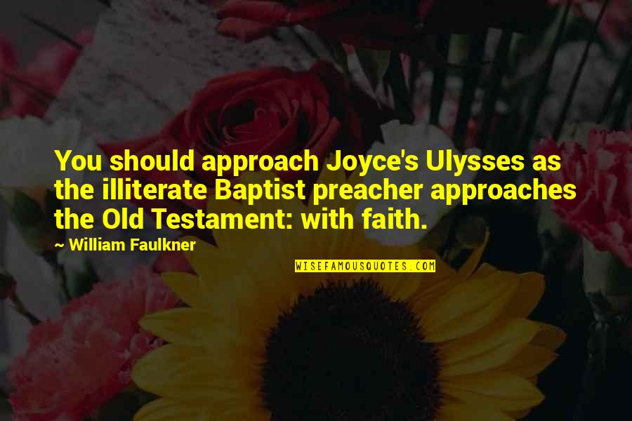 Baptist Quotes By William Faulkner: You should approach Joyce's Ulysses as the illiterate
