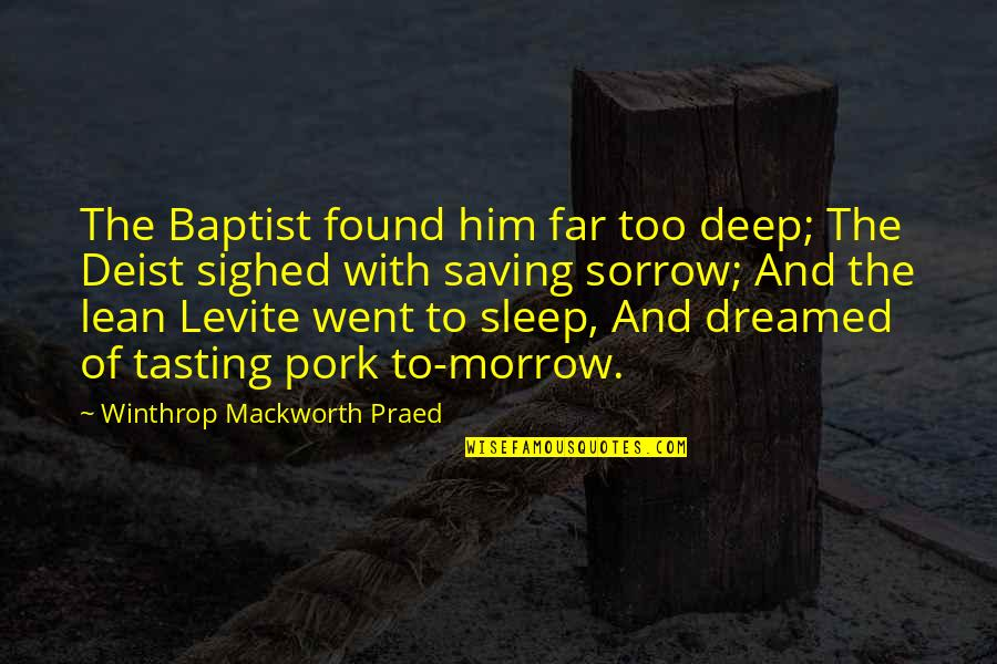 Baptist Quotes By Winthrop Mackworth Praed: The Baptist found him far too deep; The