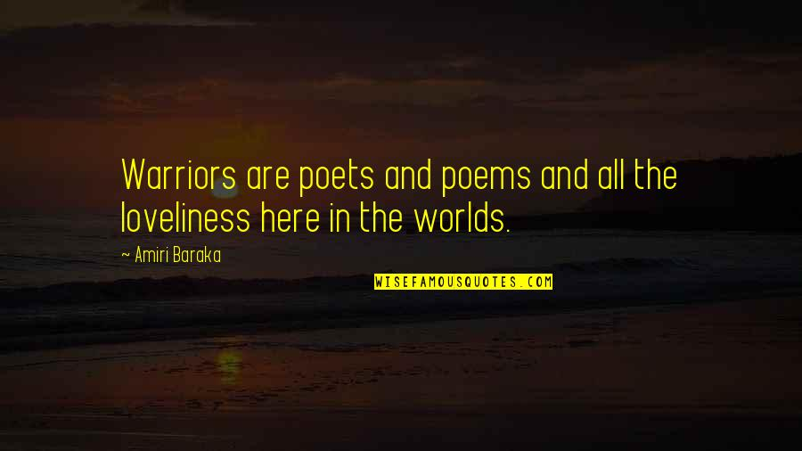 Baraka's Quotes By Amiri Baraka: Warriors are poets and poems and all the