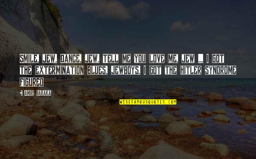 Baraka's Quotes By Amiri Baraka: Smile, jew. Dance, jew. Tell me you love