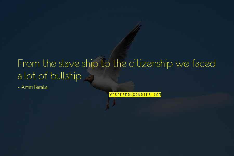 Baraka's Quotes By Amiri Baraka: From the slave ship to the citizenship we