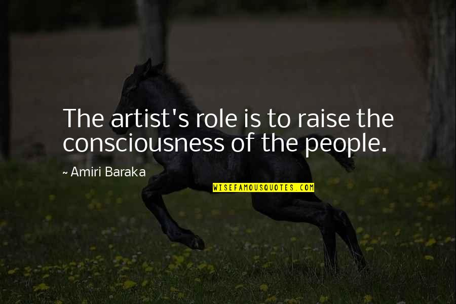 Baraka's Quotes By Amiri Baraka: The artist's role is to raise the consciousness