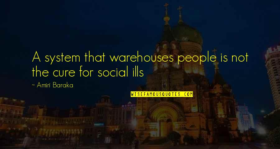 Baraka's Quotes By Amiri Baraka: A system that warehouses people is not the