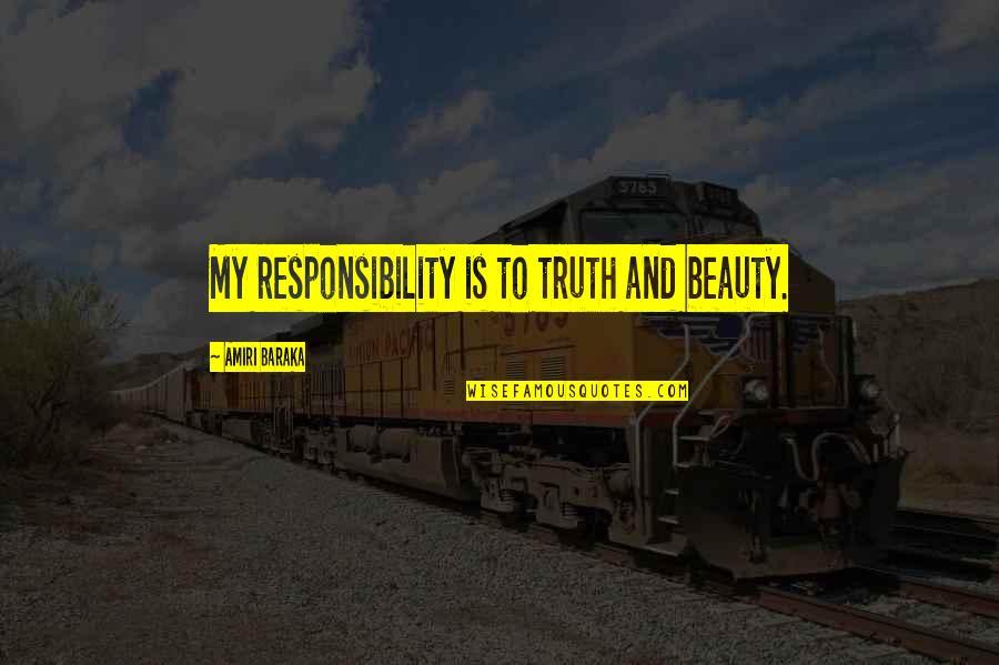 Baraka's Quotes By Amiri Baraka: My responsibility is to truth and beauty.