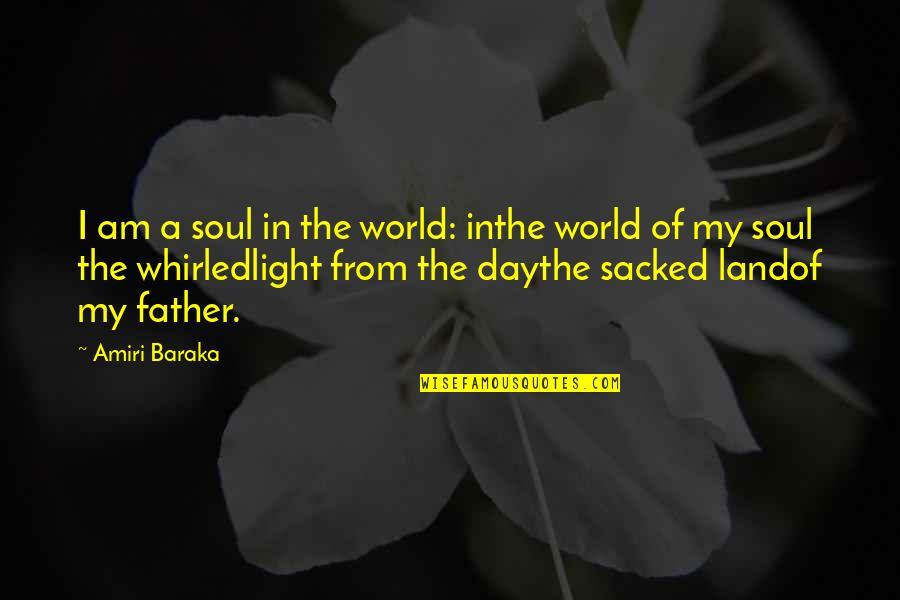 Baraka's Quotes By Amiri Baraka: I am a soul in the world: inthe