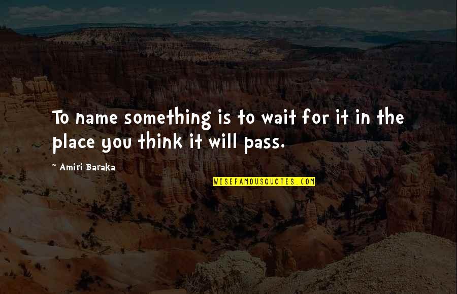 Baraka's Quotes By Amiri Baraka: To name something is to wait for it