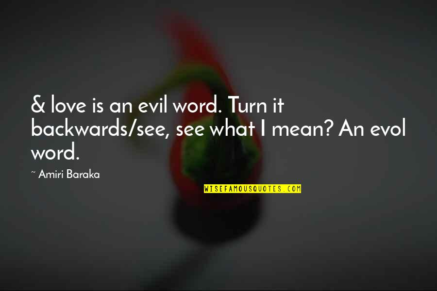 Baraka's Quotes By Amiri Baraka: & love is an evil word. Turn it