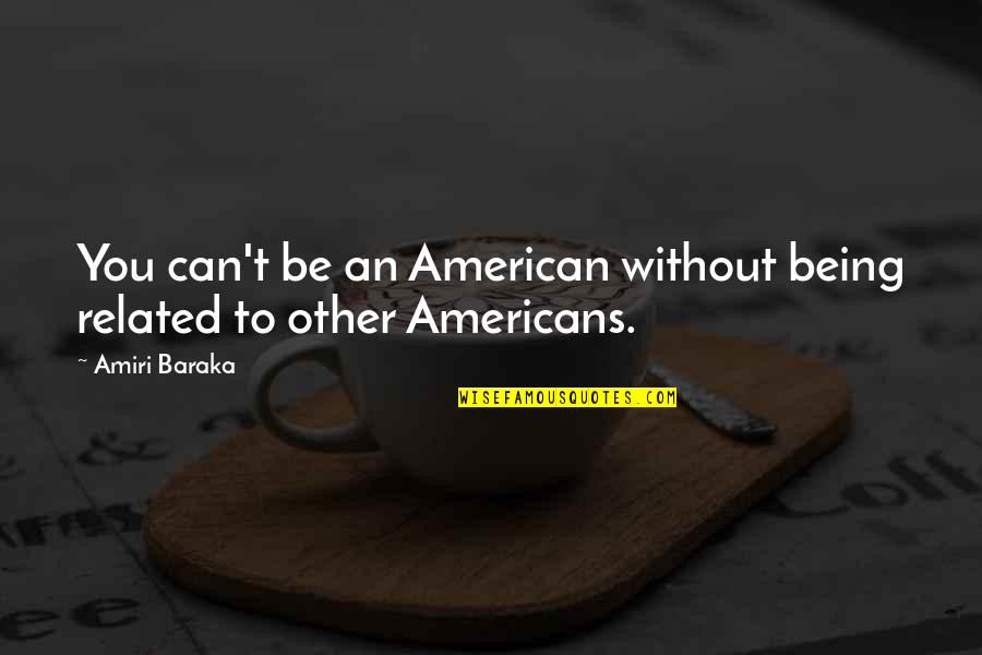 Baraka's Quotes By Amiri Baraka: You can't be an American without being related