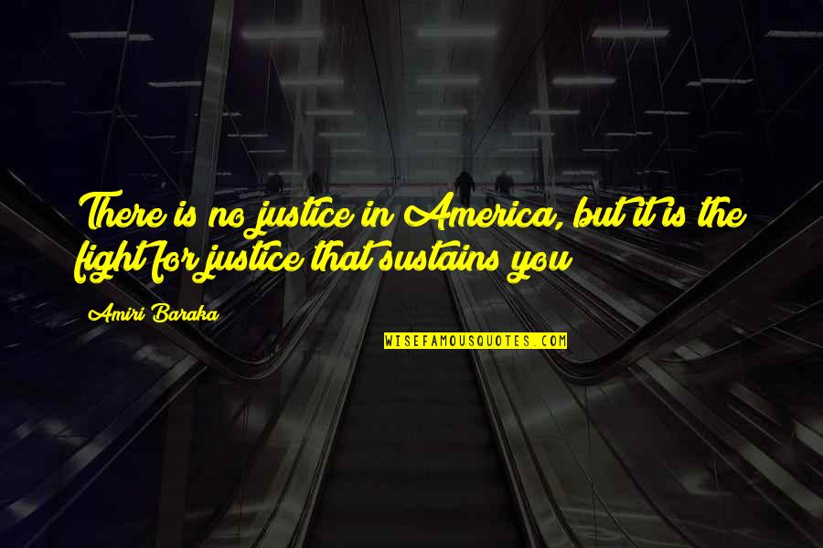 Baraka's Quotes By Amiri Baraka: There is no justice in America, but it