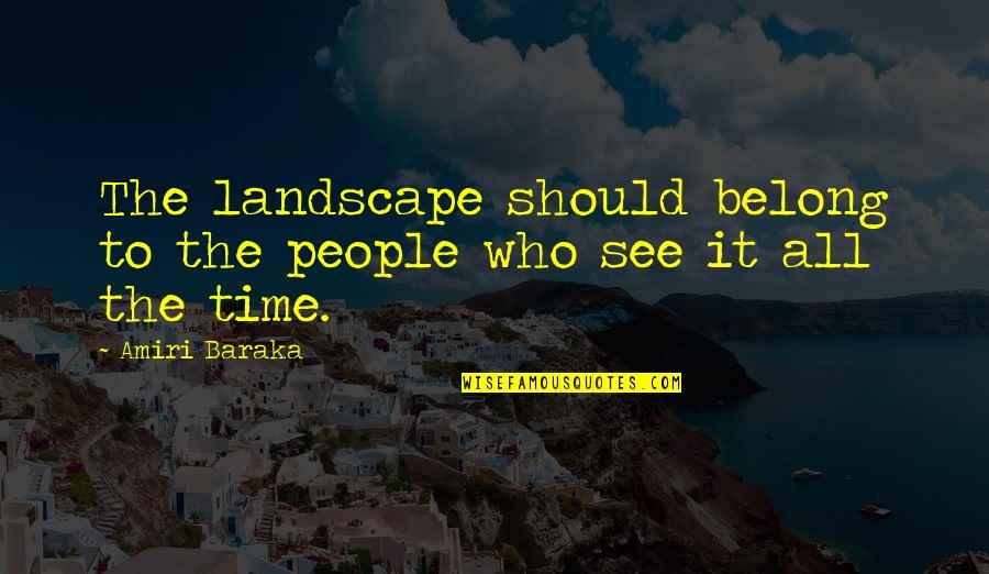 Baraka's Quotes By Amiri Baraka: The landscape should belong to the people who