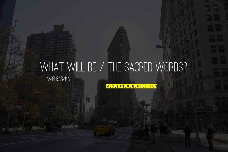 Baraka's Quotes By Amiri Baraka: What will be / the sacred words?