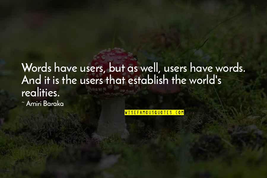 Baraka's Quotes By Amiri Baraka: Words have users, but as well, users have