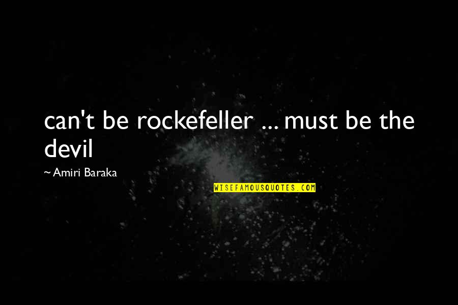 Baraka's Quotes By Amiri Baraka: can't be rockefeller ... must be the devil