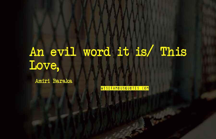 Baraka's Quotes By Amiri Baraka: An evil word it is/ This Love,