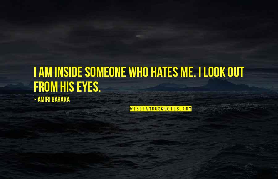 Baraka's Quotes By Amiri Baraka: I am inside someone who hates me. I