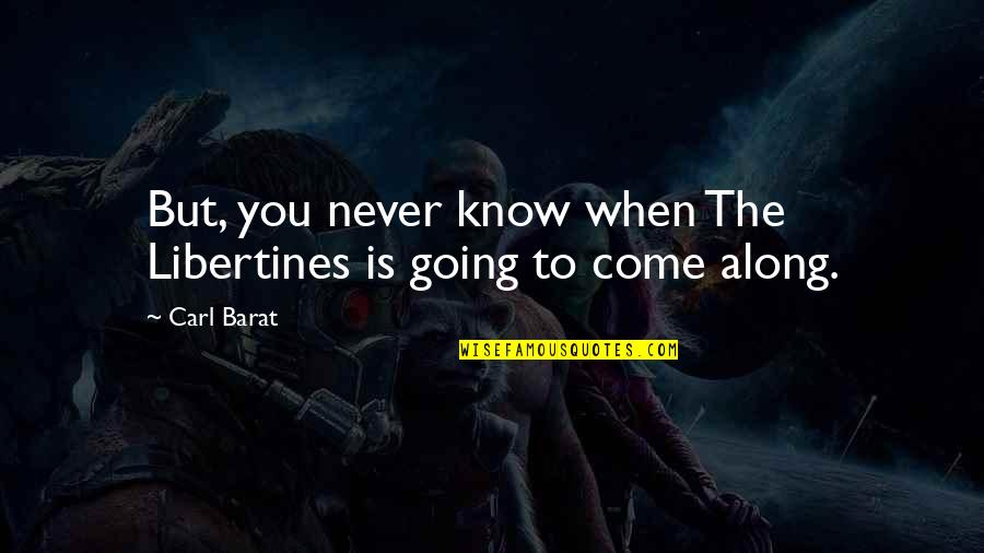 Barat Quotes By Carl Barat: But, you never know when The Libertines is