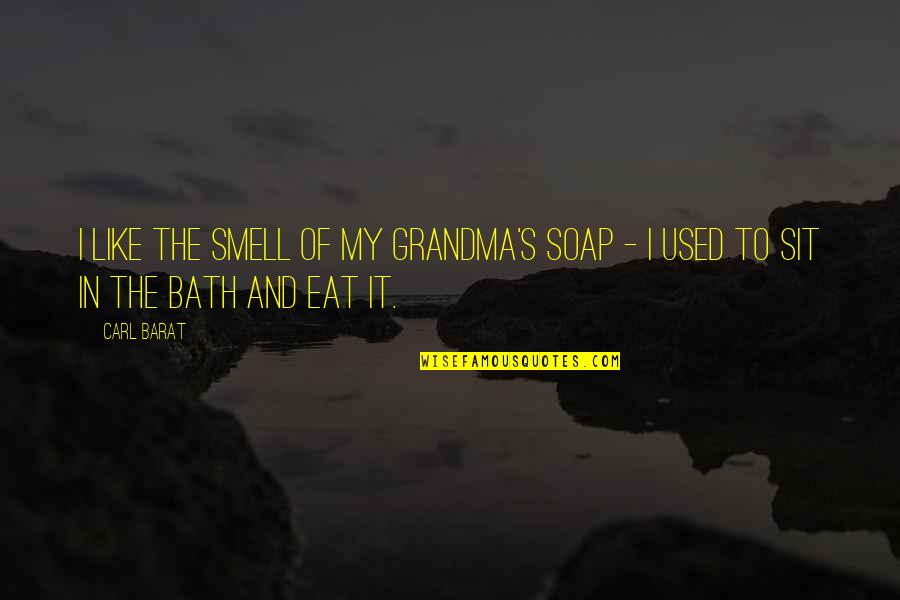 Barat Quotes By Carl Barat: I like the smell of my Grandma's soap