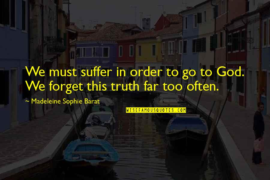 Barat Quotes By Madeleine Sophie Barat: We must suffer in order to go to