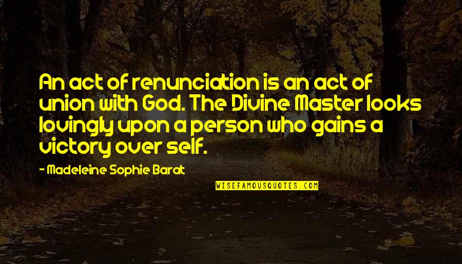 Barat Quotes By Madeleine Sophie Barat: An act of renunciation is an act of