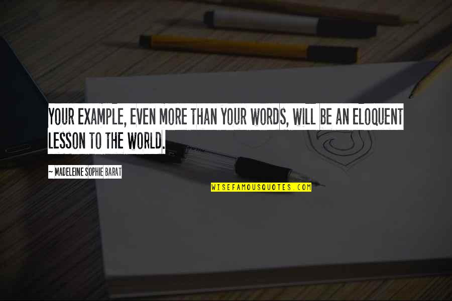 Barat Quotes By Madeleine Sophie Barat: Your example, even more than your words, will