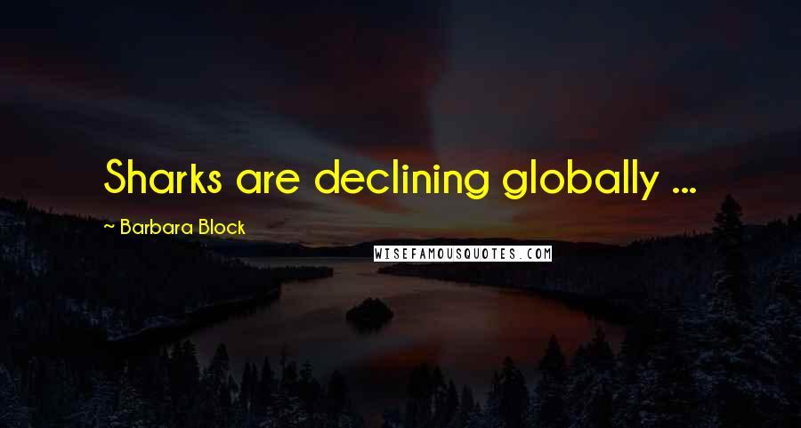 Barbara Block quotes: Sharks are declining globally ...