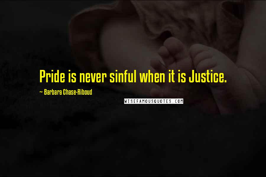 Barbara Chase-Riboud quotes: Pride is never sinful when it is Justice.