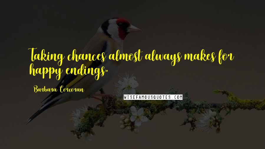 Barbara Corcoran quotes: Taking chances almost always makes for happy endings.
