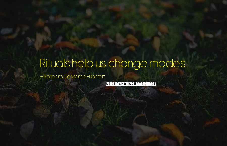 Barbara DeMarco-Barrett quotes: Rituals help us change modes.