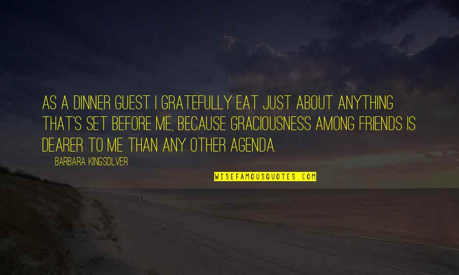 Barbara Kingsolver Friendship Quotes By Barbara Kingsolver: As a dinner guest I gratefully eat just