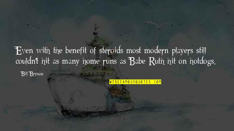 Barbara Loots Quotes By Bill Bryson: Even with the benefit of steroids most modern