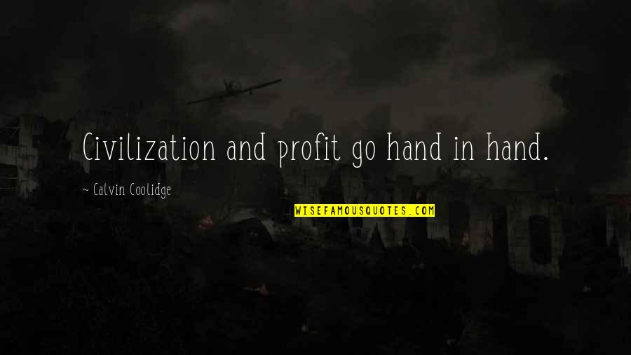 Barbara Loots Quotes By Calvin Coolidge: Civilization and profit go hand in hand.