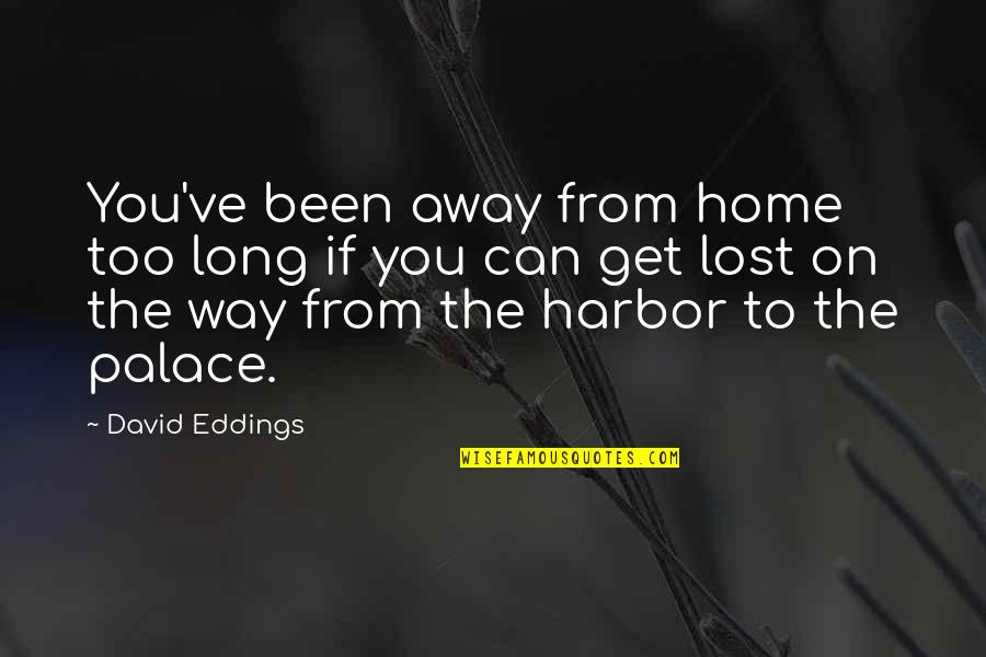 Barbara Loots Quotes By David Eddings: You've been away from home too long if