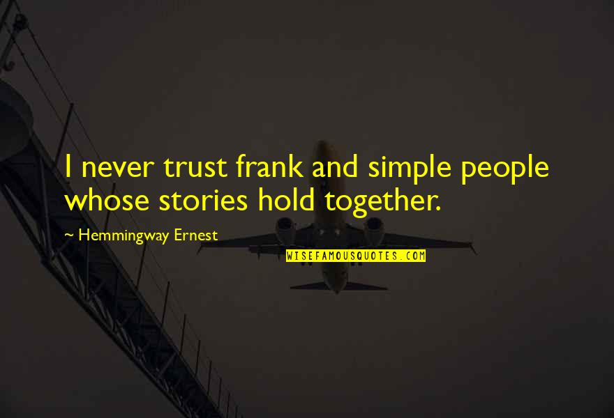 Barbara Loots Quotes By Hemmingway Ernest: I never trust frank and simple people whose