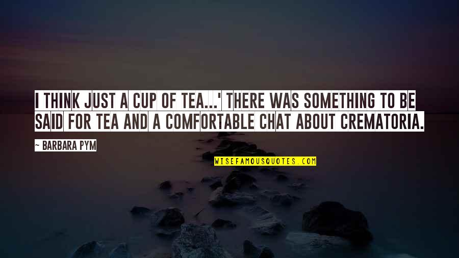Barbara Pym Quotes By Barbara Pym: I think just a cup of tea...' There