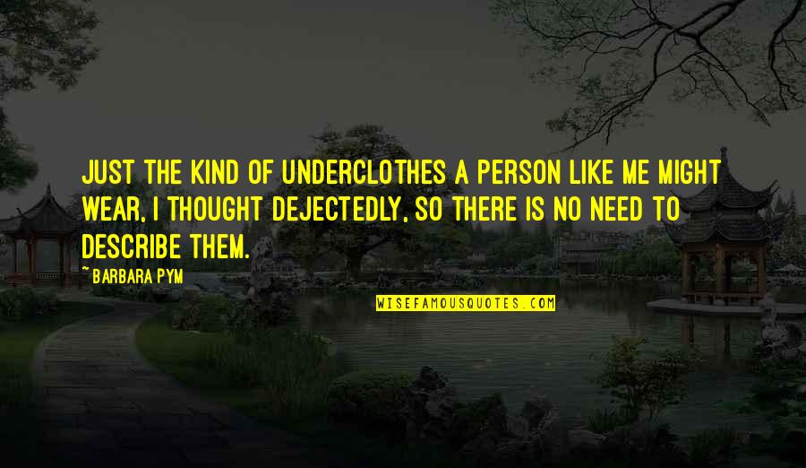 Barbara Pym Quotes By Barbara Pym: Just the kind of underclothes a person like