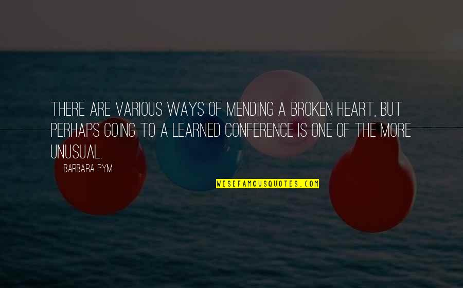 Barbara Pym Quotes By Barbara Pym: There are various ways of mending a broken