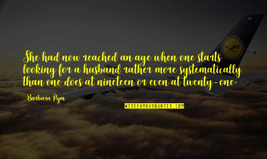 Barbara Pym Quotes By Barbara Pym: She had now reached an age when one