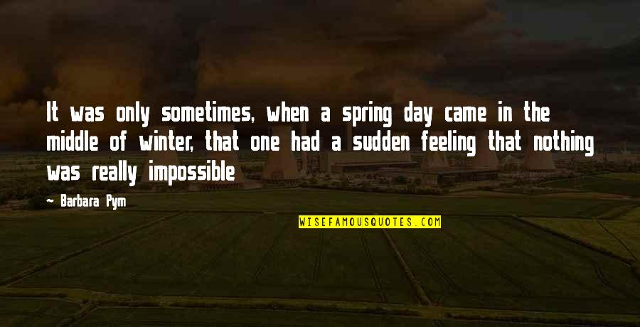 Barbara Pym Quotes By Barbara Pym: It was only sometimes, when a spring day