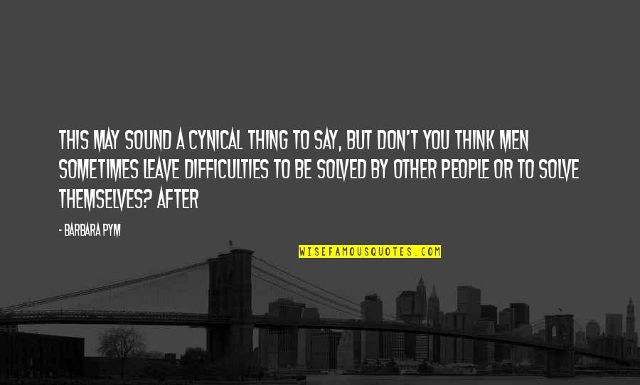Barbara Pym Quotes By Barbara Pym: This may sound a cynical thing to say,