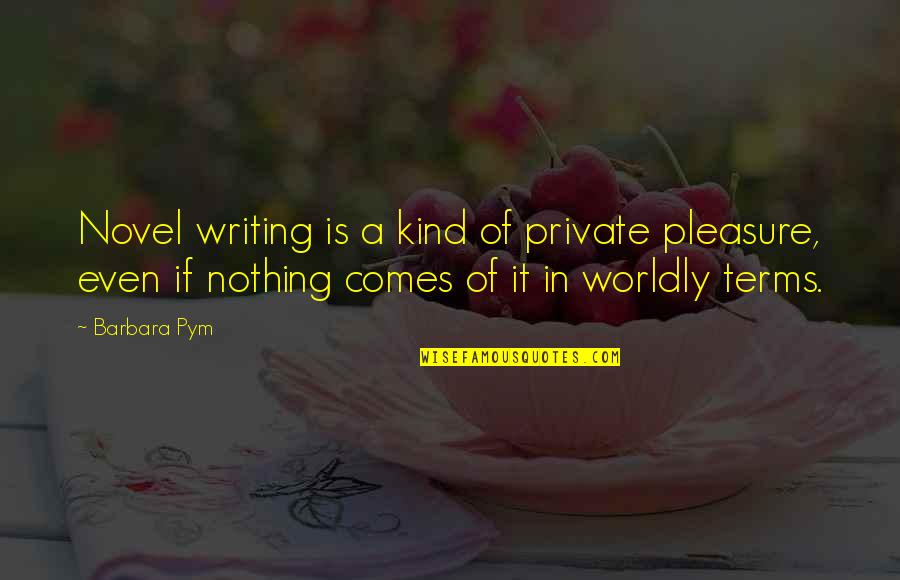 Barbara Pym Quotes By Barbara Pym: Novel writing is a kind of private pleasure,